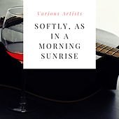 Softly, As in a Morning Sunrise by Various Artists
