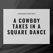 A Cowboy Takes In a Square Dance von Various Artists