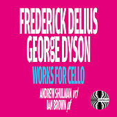 Frederick Delius and George Dyson: Works for Cello de Andrew Shulman