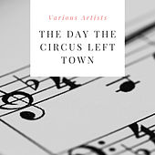 The Day the Circus Left Town de Various Artists