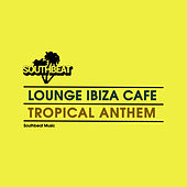 Tropical Anthem von Lounge Ibiza Cafè