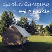 Garden Camping Folk Music by Various Artists