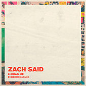 Drag Me (Bedroom Mix) de Zach Said