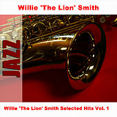 Willie 'The Lion' Smith Selected Hits Vol. 1 by Willie