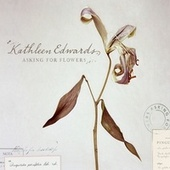 Asking For Flowers by Kathleen Edwards