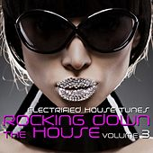 Rocking Down the House - Electrified House Tunes, Vol. 3 de Various Artists