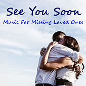 See You Soon Music For Missing Loved Ones by Various Artists
