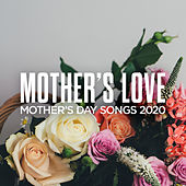 Mother's Love: Mother's Day Songs 2020 de Various Artists