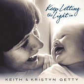 Keep Letting The Light In by Keith & Kristyn Getty