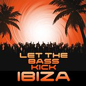 Let the Bass Kick In Ibiza de Various Artists