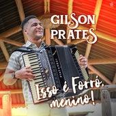 Isso É Forró, Menino! (Ao Vivo) de Gilson Prates