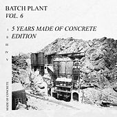 Batch Plant Vol. 6, 5 Years Made of Concrete Edition di Various Artists