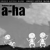 Babies Go A-Ha by Sweet Little Band