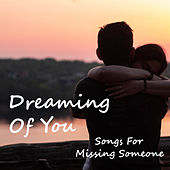Dreaming Of You Songs For Missing Someone de Various Artists
