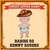 Babies Go Kenny Rogers by Sweet Little Band