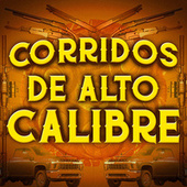 Corridos De Alto Calibre by Various Artists