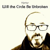 Will the Circle Be Unbroken by Hjortur