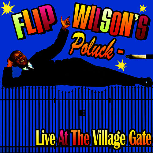 Flip Wilson's Potluck - Live At The Village Gate by Flip Wilson
