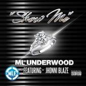 Show Me (feat. Jhonni Blaze) by ML Underwood