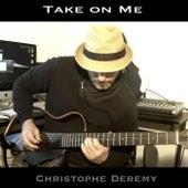 Take on Me van Christophe Deremy