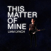This Matter of Mine by Liam Lynch