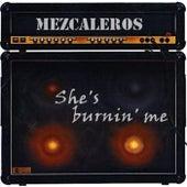 She's Burnin' Me von Mezcaleros