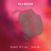 Rebel (If I Lie) / Rebelle by Eli Rose