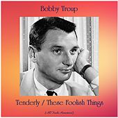 Tenderly / These Foolish Things (All Tracks Remastered) by Bobby Troup