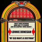 Does Your Chewing Gum Lose It's Flavor (On The Bedpost Over Night) / My Old Man's A Dustman de Lonnie Donegan