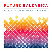 Future Balearica Vol 2 - A New Wave Of Chill von Various Artists