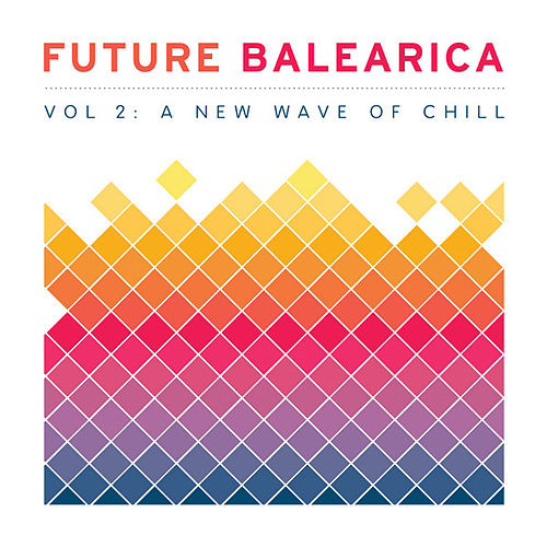 Future Balearica Vol 2 - A New Wave Of Chill by Various Artists