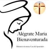 Alégrate María Bienaventurada de Ministerio de música Cruz del Apostolado