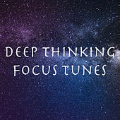 Deep Thinking Focus Tunes by Various Artists