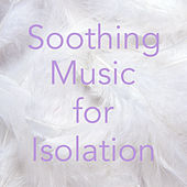 Soothing Music for Isolation by Various Artists