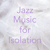 Jazz Music for Isolation by Various Artists