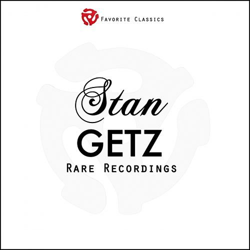Rare Recordings by Stan Getz
