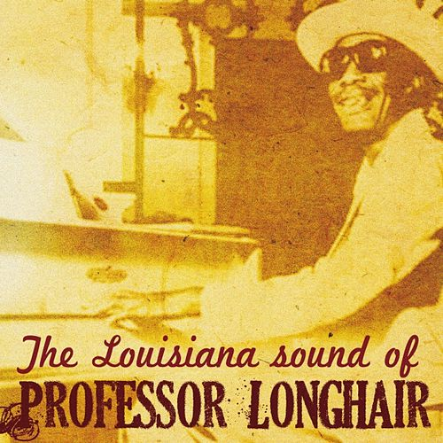 The Louisiana Sound of Professor Longhair by Professor Longhair