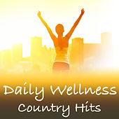 Daily Wellness Country Hits by Various Artists