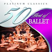 50 Best of Ballet (Platinum Classics) by Various Artists