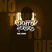 No Time to Die (feat. Noms) by Rooftop Heroes