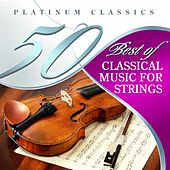50 Best of Classical Music for Strings (Platinum Classics) by Various Artists