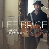 One Of Them Girls by Lee Brice