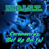 Coronavirus (Get Up On Ya) by Moist
