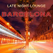 Late Night Lounge Barcelona (20 Tracks for a Perfect Night) by Various Artists