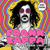 Ahoy there! Live in Rotterdam 1980 (live) by Frank Zappa