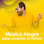 Música Alegre para Levantar el Ánimo by Various Artists