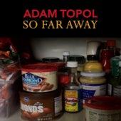 So Far Away von Adam Topol