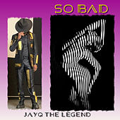So Bad by Jayq the Legend