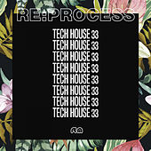 Re:Process - Tech House Vol. 33 by Various Artists