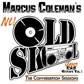 Nu Old Skool: The Conversation Sessions, Vol. 1 by Marcus Coleman